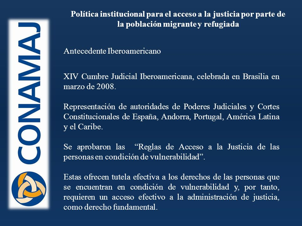 Política institucional para el acceso a la justicia por parte de la población migrante y refugiada Retos Gran área de trabajo en cuanto a sensibilización, capacitación y difusión a lo interno del Poder Judicial (2012-2013).
