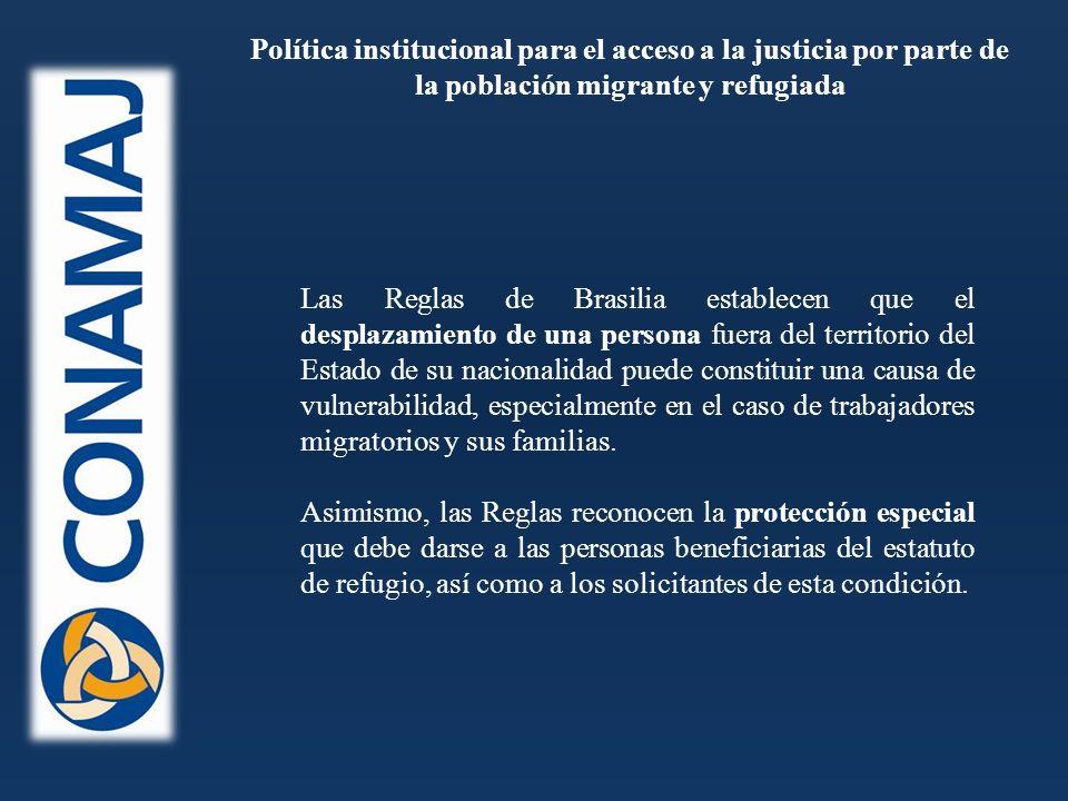 Las Reglas de Brasilia establecen que el desplazamiento de una persona fuera del territorio del Estado de su nacionalidad puede constituir una causa de vulnerabilidad, especialmente en el caso de trabajadores migratorios y sus familias.