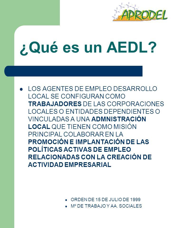 ¿Qué es un AEDL? LOS AGENTES DE EMPLEO DESARROLLO LOCAL SE CONFIGURAN COMO TRABAJADORES DE LAS CORPORACIONES LOCALES O ENTIDADES DEPENDIENTES O VINCUL