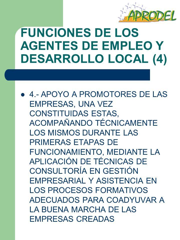 FUNCIONES DE LOS AGENTES DE EMPLEO Y DESARROLLO LOCAL (4) 4.- APOYO A PROMOTORES DE LAS EMPRESAS, UNA VEZ CONSTITUIDAS ESTAS, ACOMPAÑANDO TÉCNICAMENTE