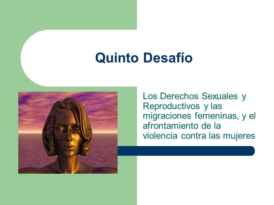 Quinto Desafío Los Derechos Sexuales y Reproductivos y las migraciones femeninas, y el afrontamiento de la violencia contra las mujeres