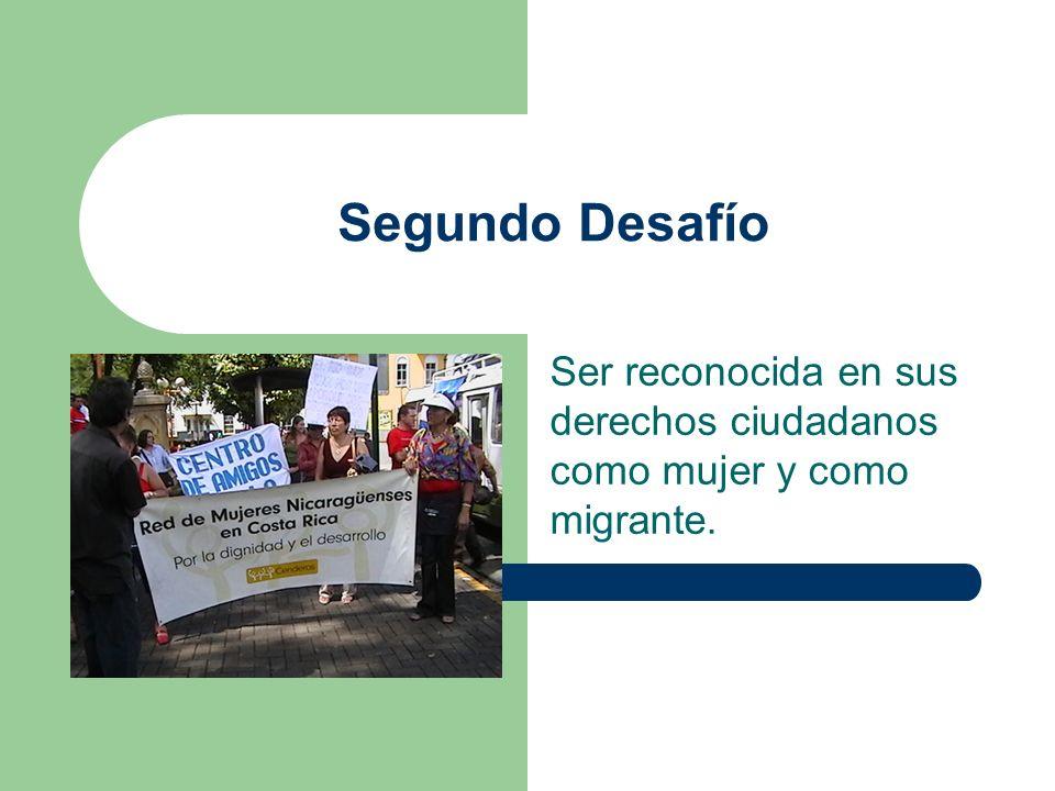 Segundo Desafío Ser reconocida en sus derechos ciudadanos como mujer y como migrante.