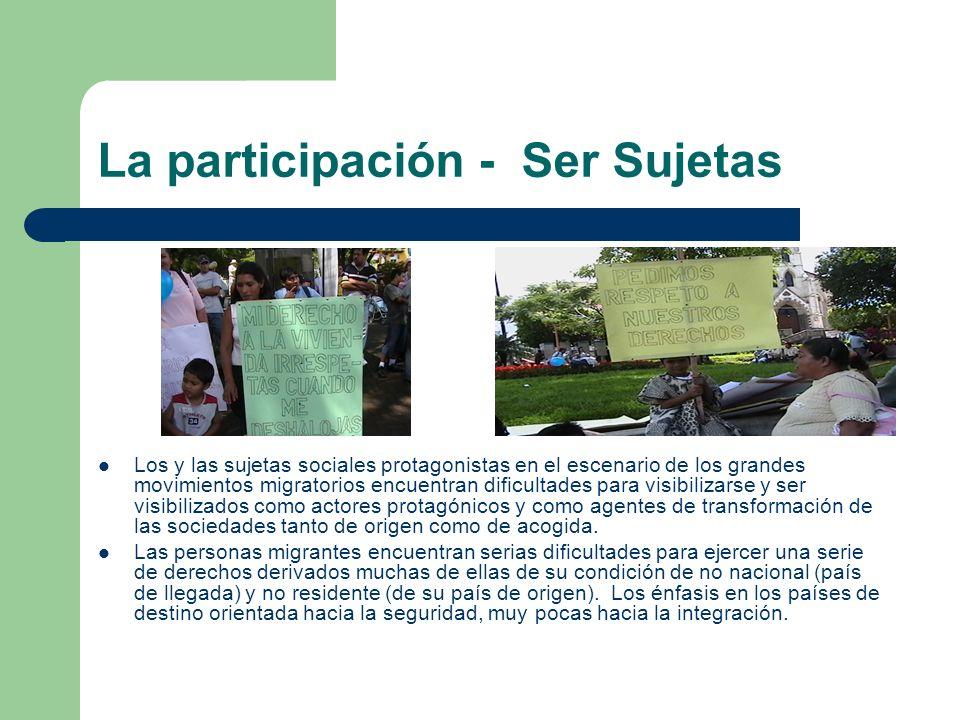 La participación - Ser Sujetas Los y las sujetas sociales protagonistas en el escenario de los grandes movimientos migratorios encuentran dificultades