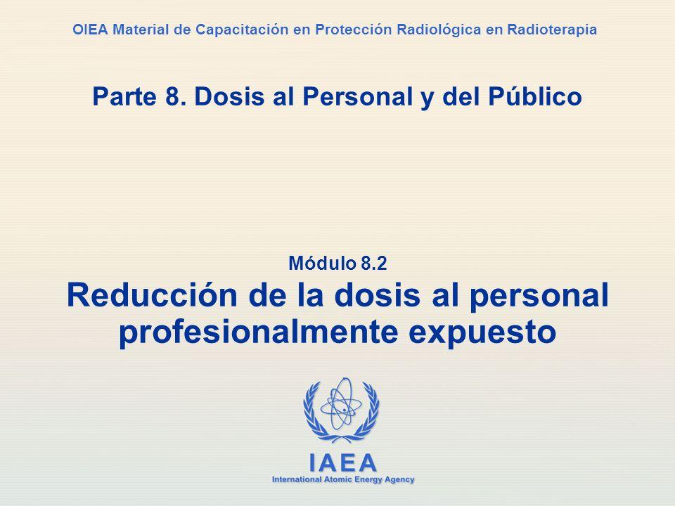IAEA International Atomic Energy Agency OIEA Material de Capacitación en Protección Radiológica en Radioterapia Parte 8. Dosis al Personal y del Públi