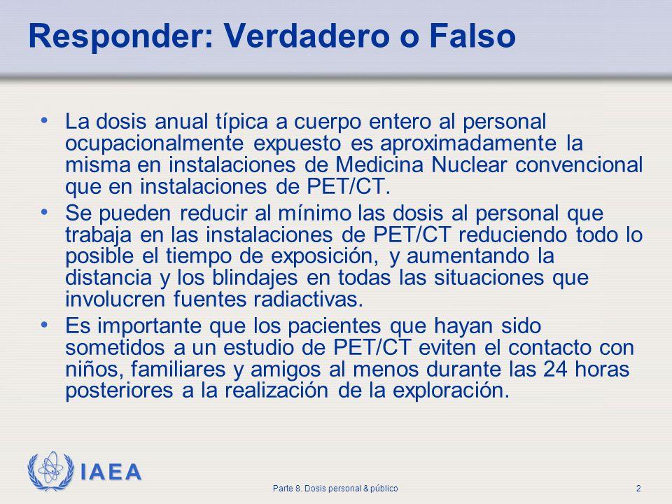 IAEA Parte 8. Dosis personal & público2 Responder: Verdadero o Falso La dosis anual típica a cuerpo entero al personal ocupacionalmente expuesto es ap