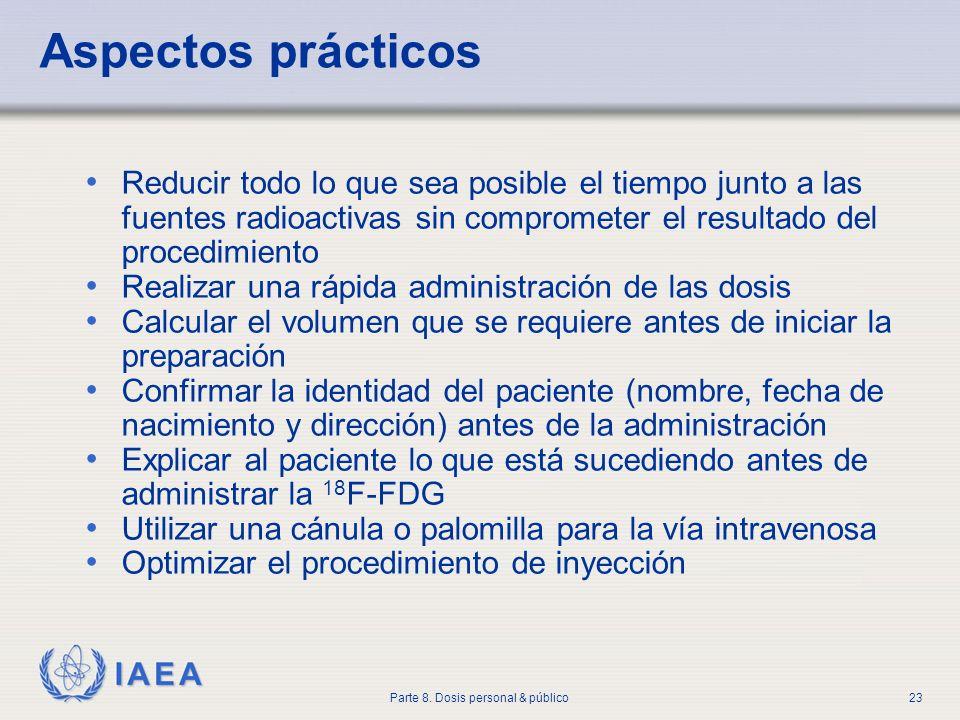 IAEA Parte 8. Dosis personal & público23 Aspectos prácticos Reducir todo lo que sea posible el tiempo junto a las fuentes radioactivas sin comprometer