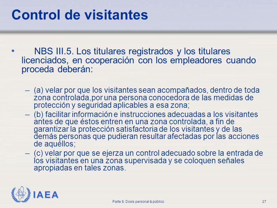 IAEA Parte 8. Dosis personal & público27 Control de visitantes NBS III.5. Los titulares registrados y los titulares licenciados, en cooperación con lo