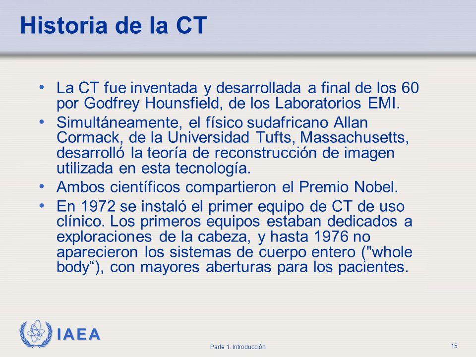 IAEA Parte 1. Introducción 15 Historia de la CT La CT fue inventada y desarrollada a final de los 60 por Godfrey Hounsfield, de los Laboratorios EMI.