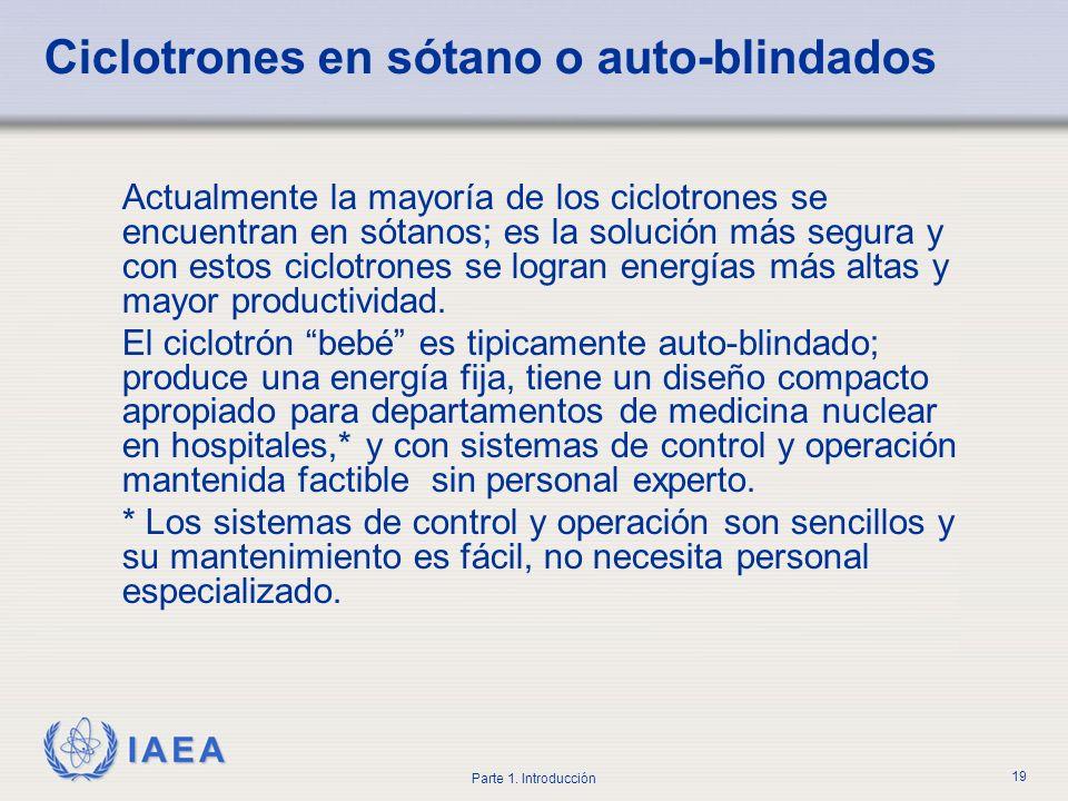 IAEA Parte 1. Introducción 19 Ciclotrones en sótano o auto-blindados Actualmente la mayoría de los ciclotrones se encuentran en sótanos; es la solució