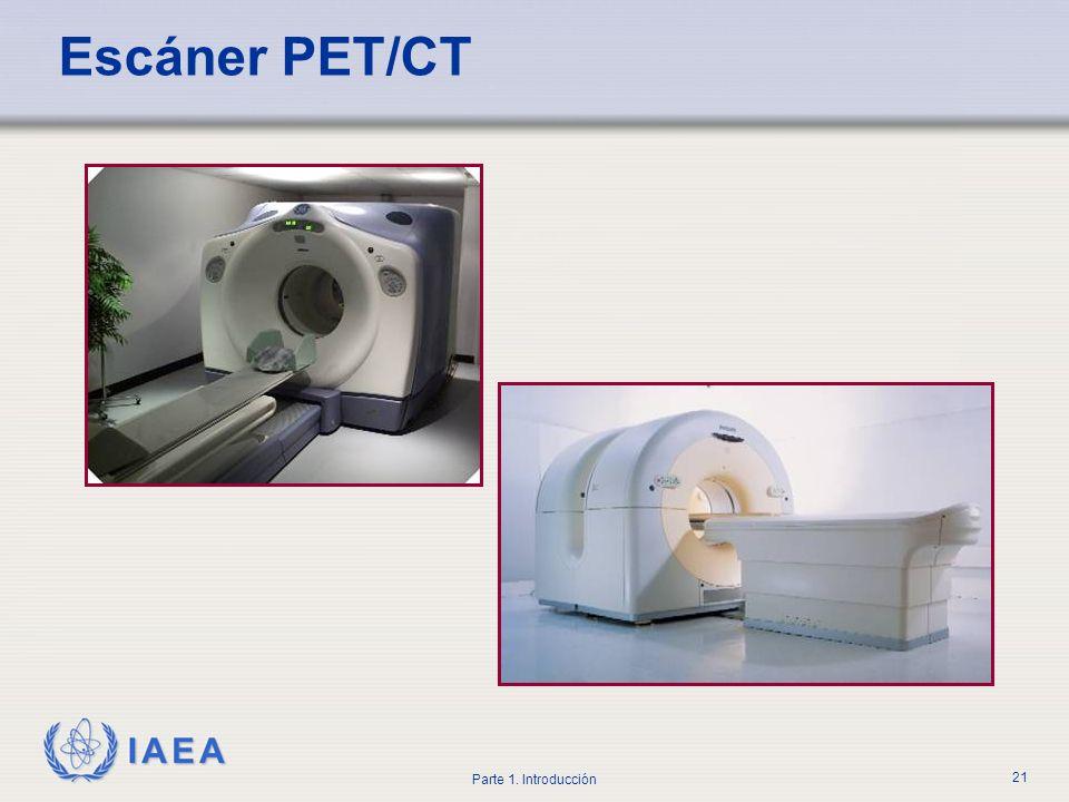 IAEA Parte 1. Introducción 21 Escáner PET/CT