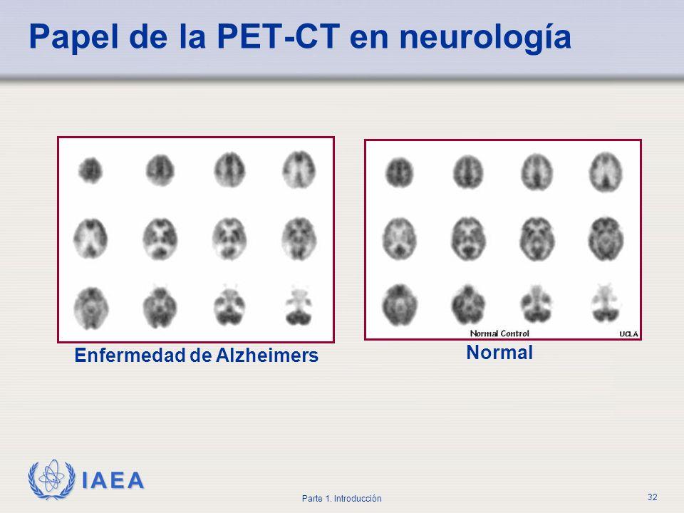 IAEA Parte 1. Introducción 32 Papel de la PET-CT en neurología Enfermedad de Alzheimers Normal