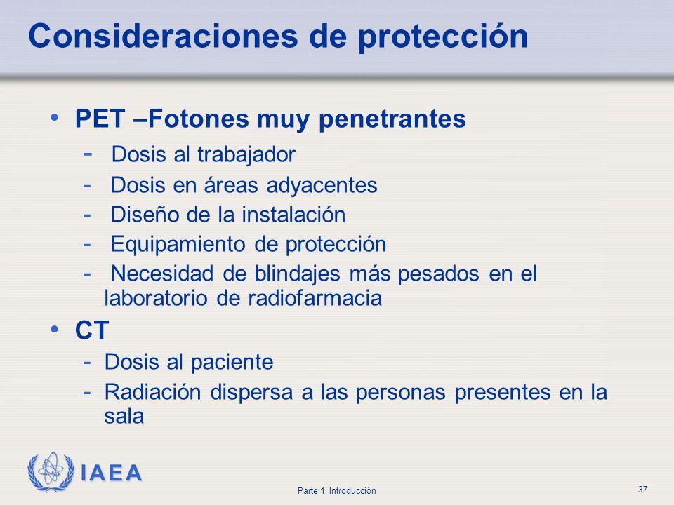 IAEA Parte 1. Introducción 37 Consideraciones de protección PET –Fotones muy penetrantes - Dosis al trabajador - Dosis en áreas adyacentes - Diseño de
