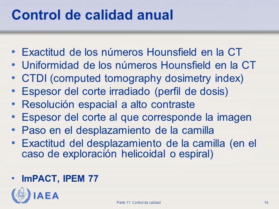 IAEA Parte 11. Control de calidad18 Control de calidad anual Exactitud de los números Hounsfield en la CT Uniformidad de los números Hounsfield en la