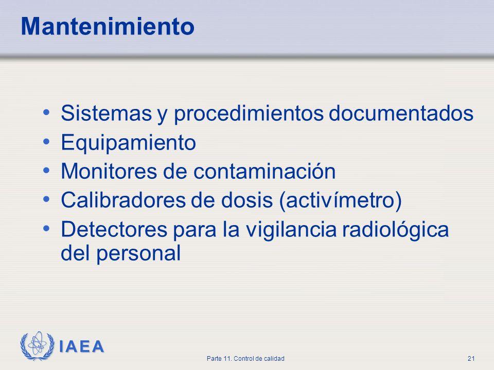 IAEA Parte 11. Control de calidad21 Mantenimiento Sistemas y procedimientos documentados Equipamiento Monitores de contaminación Calibradores de dosis