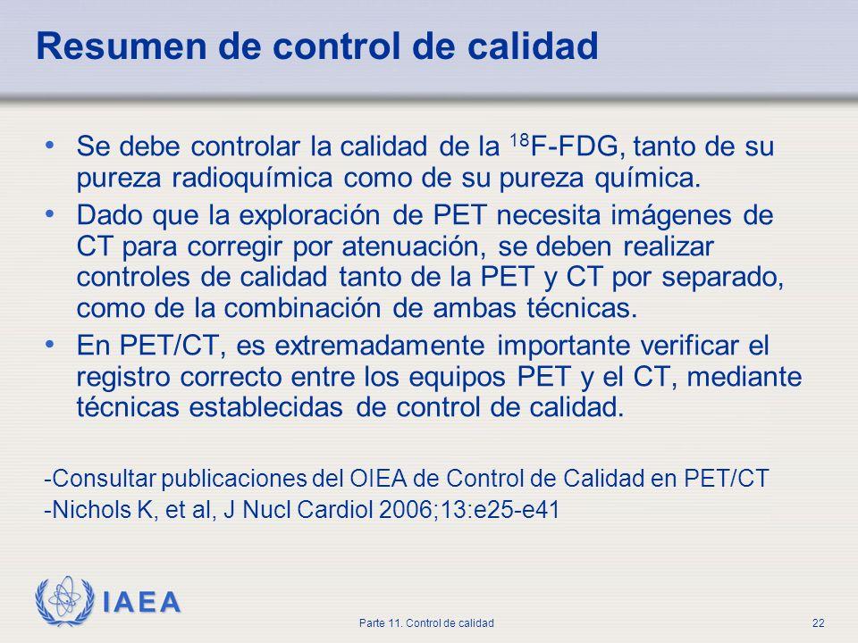 IAEA Parte 11. Control de calidad22 Resumen de control de calidad Se debe controlar la calidad de la 18 F-FDG, tanto de su pureza radioquímica como de