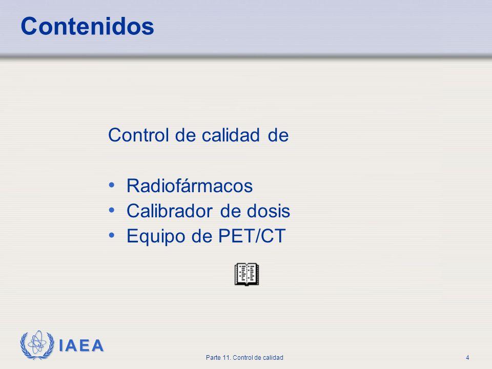 IAEA Parte 11. Control de calidad4 Contenidos Control de calidad de Radiofármacos Calibrador de dosis Equipo de PET/CT