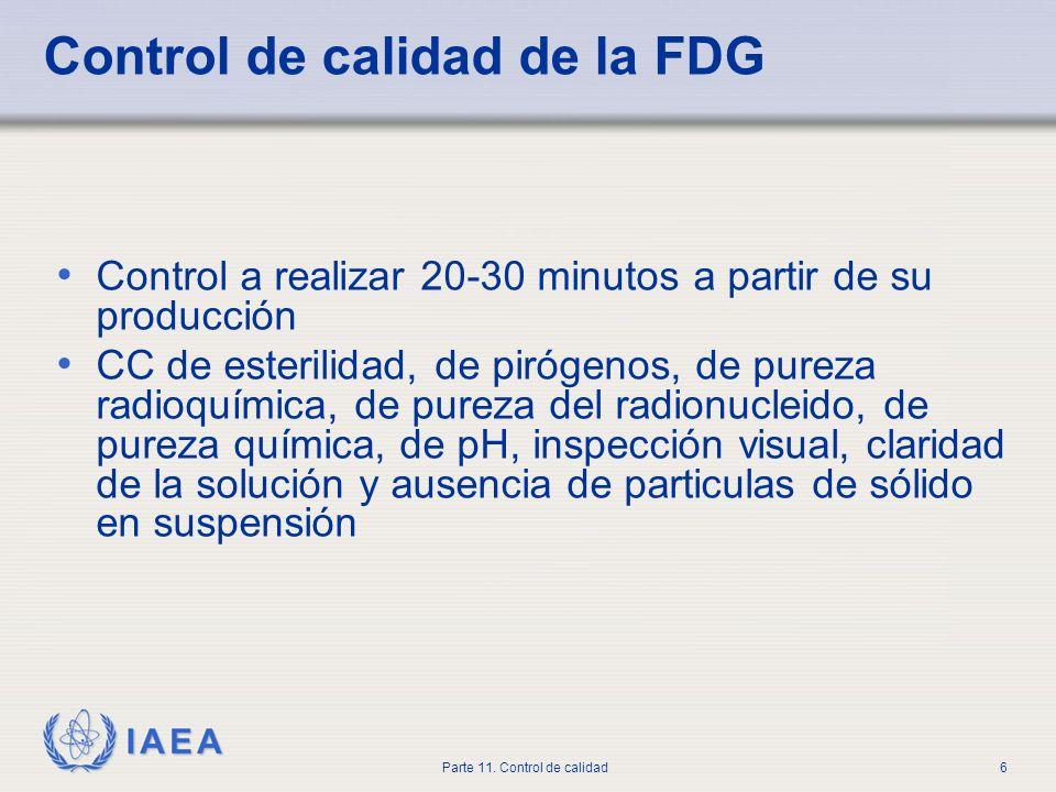 IAEA Parte 11. Control de calidad6 Control de calidad de la FDG Control a realizar 20-30 minutos a partir de su producción CC de esterilidad, de piróg