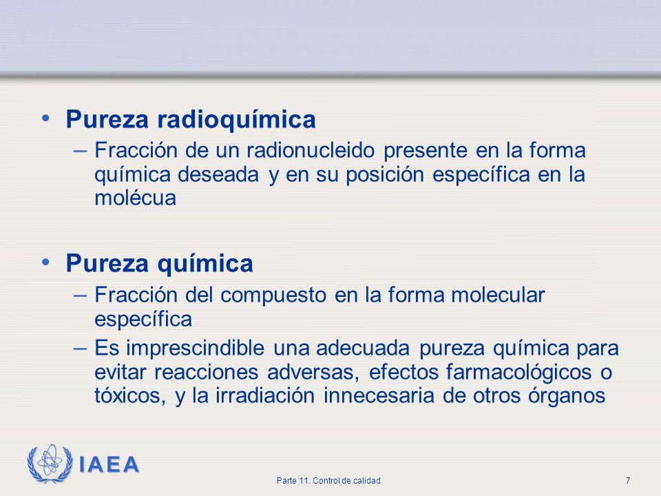 IAEA Parte 11. Control de calidad7 Pureza radioquímica – Fracción de un radionucleido presente en la forma química deseada y en su posición específica