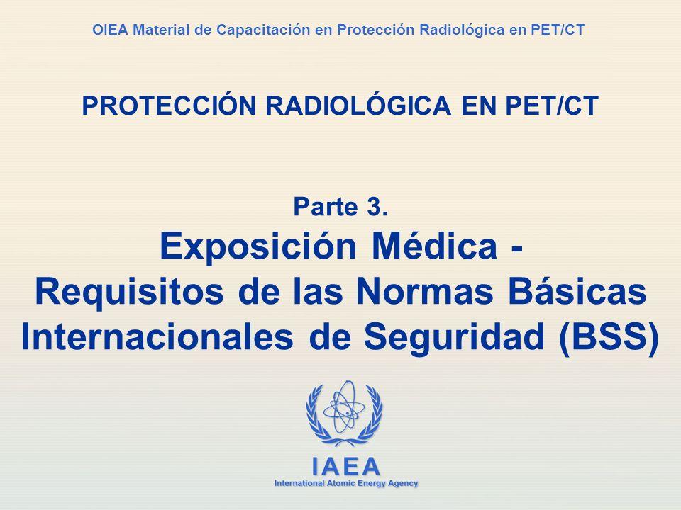 IAEA International Atomic Energy Agency OIEA Material de Capacitación en Protección Radiológica en PET/CT PROTECCIÓN RADIOLÓGICA EN PET/CT Parte 3. Ex