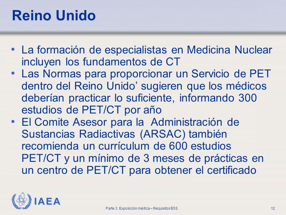 IAEA Parte 3. Exposición médica – Requisitos BSS12 Reino Unido La formación de especialistas en Medicina Nuclear incluyen los fundamentos de CT Las No