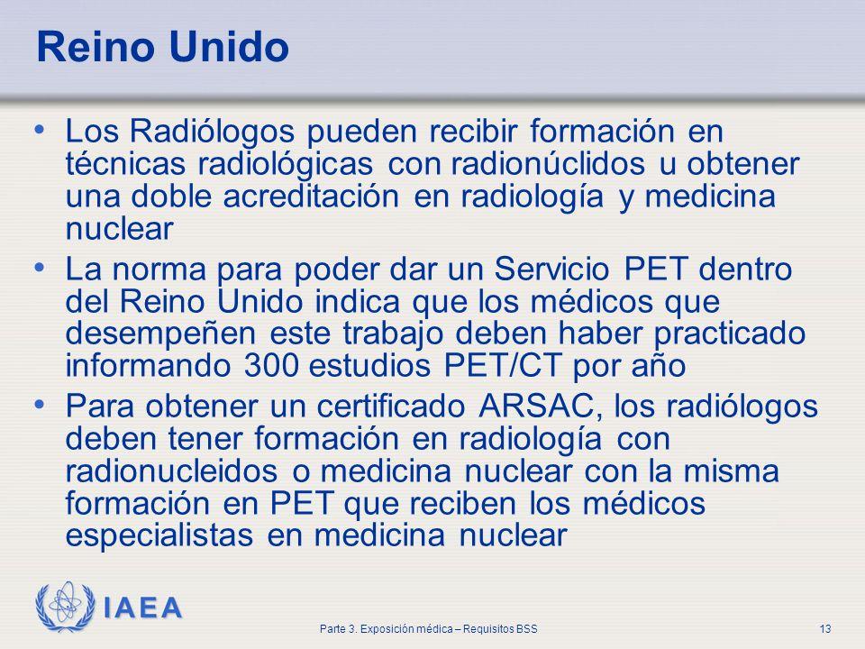 IAEA Parte 3. Exposición médica – Requisitos BSS13 Reino Unido Los Radiólogos pueden recibir formación en técnicas radiológicas con radionúclidos u ob