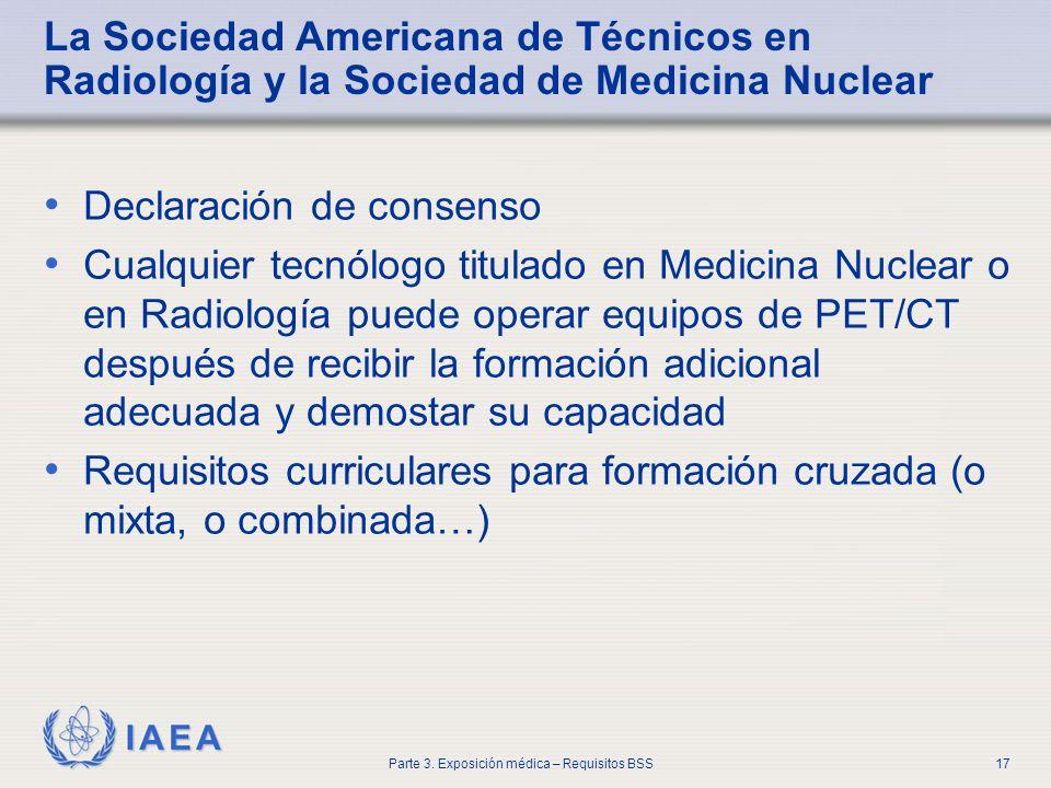 IAEA Parte 3. Exposición médica – Requisitos BSS17 La Sociedad Americana de Técnicos en Radiología y la Sociedad de Medicina Nuclear Declaración de co