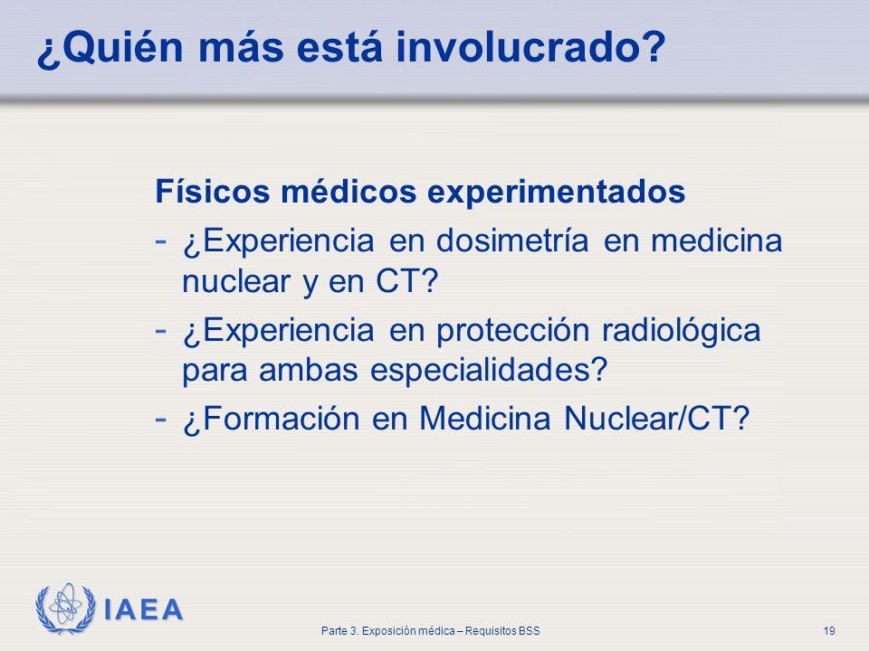 IAEA Parte 3. Exposición médica – Requisitos BSS19 ¿Quién más está involucrado? Físicos médicos experimentados - ¿Experiencia en dosimetría en medicin
