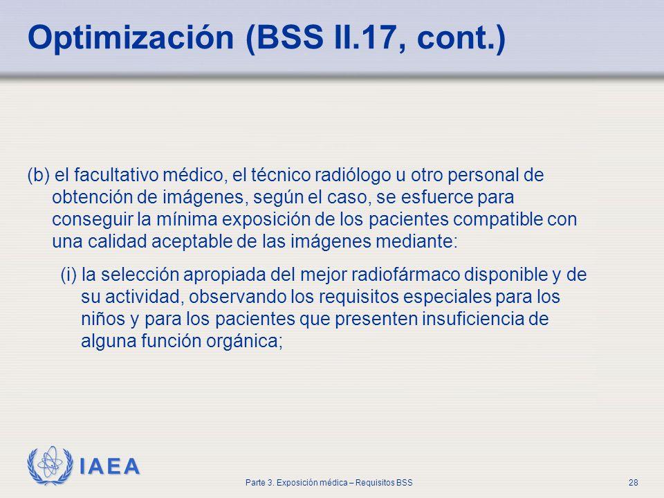 IAEA Parte 3. Exposición médica – Requisitos BSS28 Optimización (BSS II.17, cont.) (b) el facultativo médico, el técnico radiólogo u otro personal de