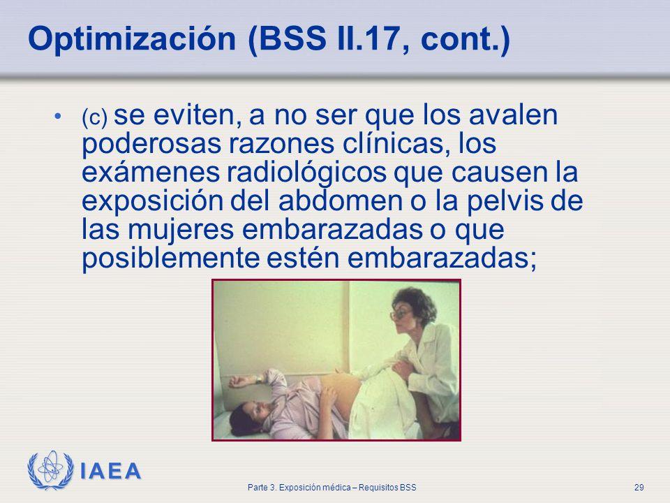 IAEA Parte 3. Exposición médica – Requisitos BSS29 Optimización (BSS II.17, cont.) (c) se eviten, a no ser que los avalen poderosas razones clínicas,