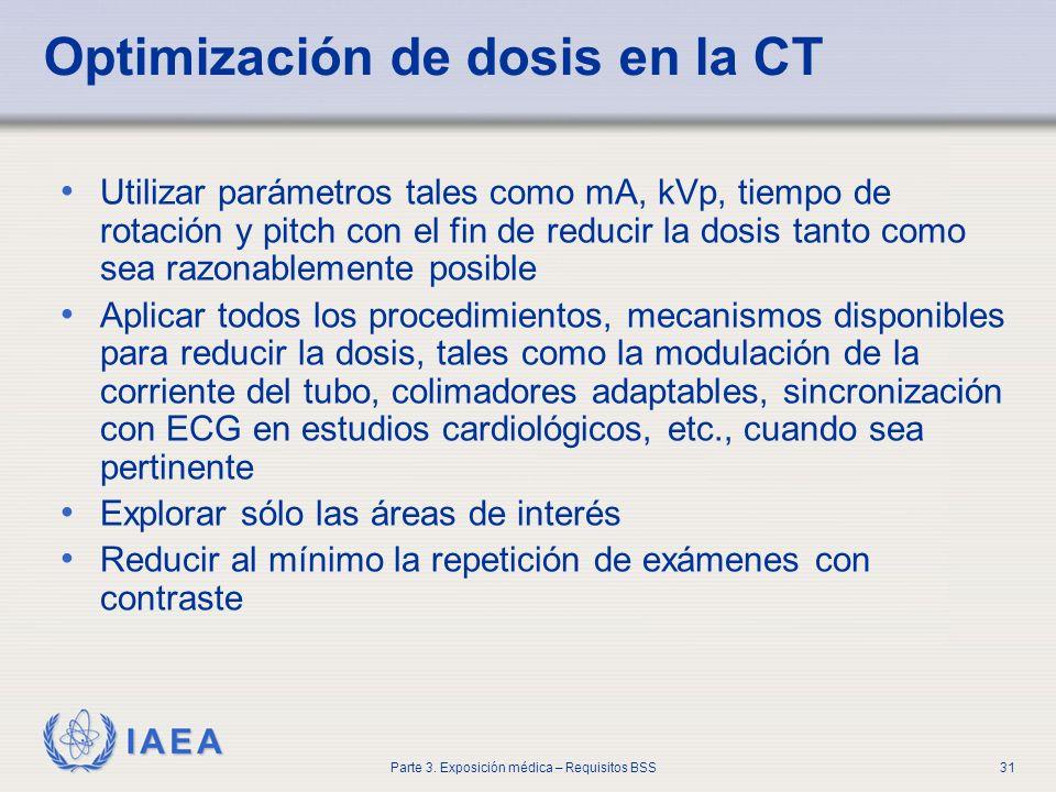 IAEA Parte 3. Exposición médica – Requisitos BSS31 Optimización de dosis en la CT Utilizar parámetros tales como mA, kVp, tiempo de rotación y pitch c