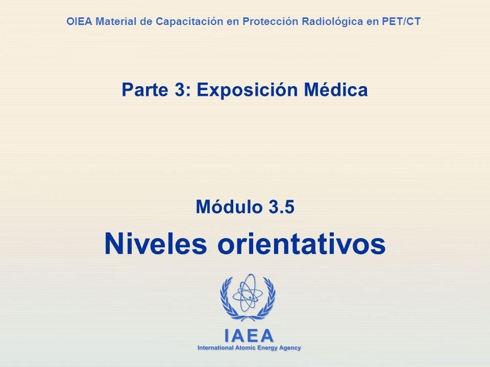 IAEA International Atomic Energy Agency OIEA Material de Capacitación en Protección Radiológica en PET/CT Parte 3: Exposición Médica Módulo 3.5 Nivele