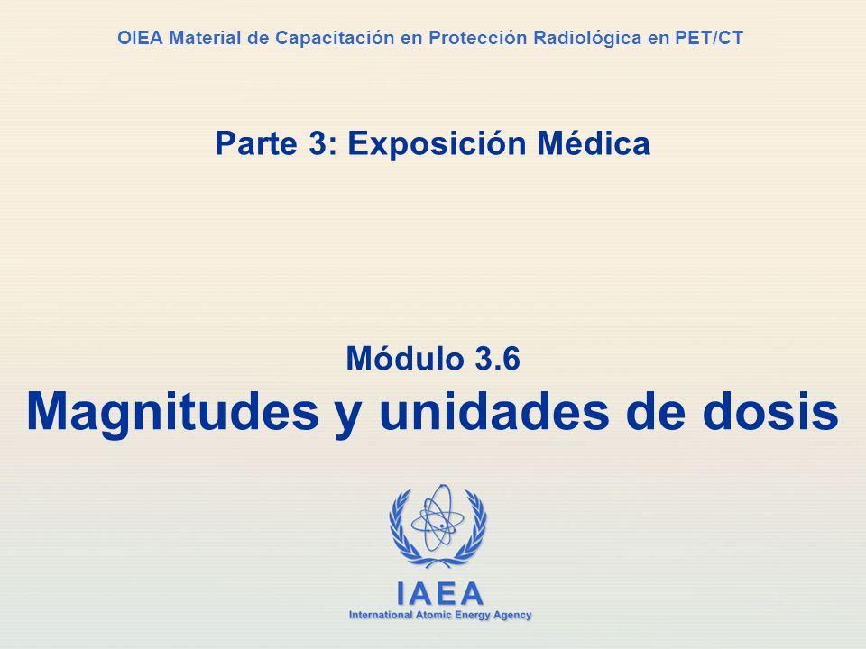 IAEA International Atomic Energy Agency OIEA Material de Capacitación en Protección Radiológica en PET/CT Parte 3: Exposición Médica Módulo 3.6 Magnit