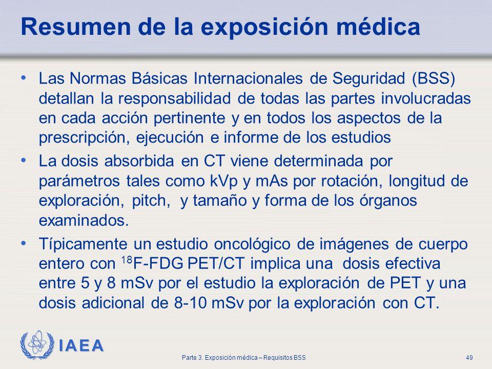 IAEA Parte 3. Exposición médica – Requisitos BSS49 Resumen de la exposición médica Las Normas Básicas Internacionales de Seguridad (BSS) detallan la r