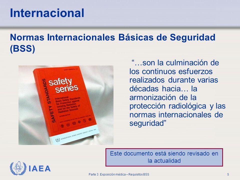 IAEA Parte 3. Exposición médica – Requisitos BSS5 Internacional …son la culminación de los continuos esfuerzos realizados durante varias décadas hacia