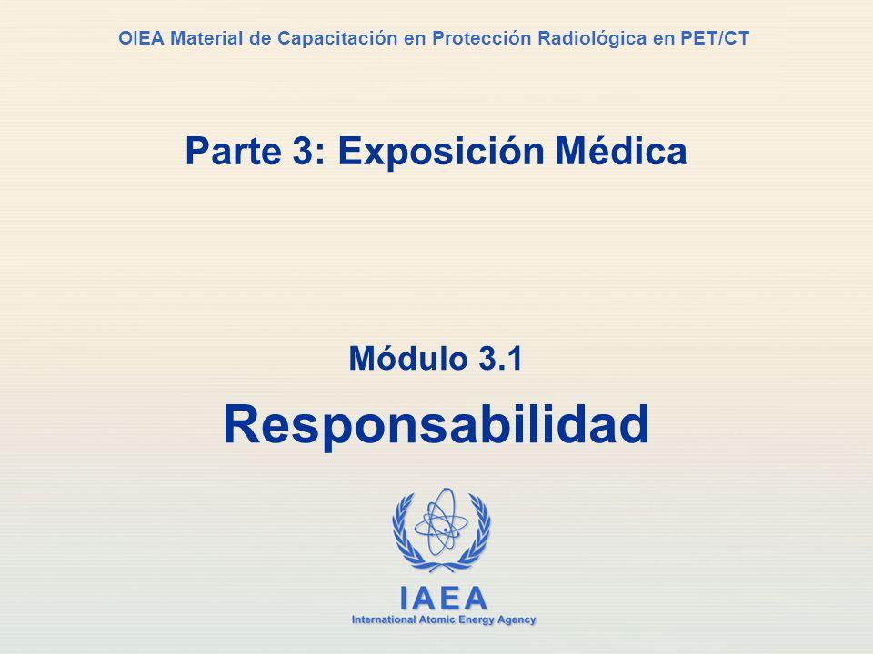 IAEA International Atomic Energy Agency OIEA Material de Capacitación en Protección Radiológica en PET/CT Parte 3: Exposición Médica Módulo 3.1 Respon