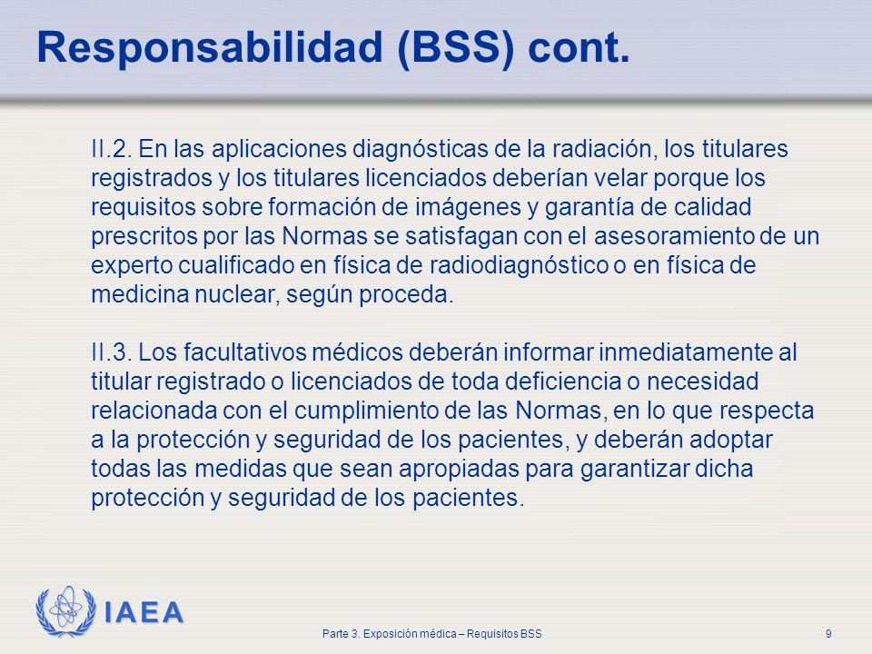 IAEA Parte 3. Exposición médica – Requisitos BSS9 Responsabilidad (BSS) cont. II.2. En las aplicaciones diagnósticas de la radiación, los titulares re