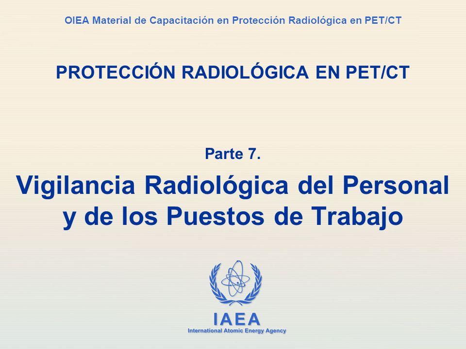 IAEA International Atomic Energy Agency OIEA Material de Capacitación en Protección Radiológica en PET/CT PROTECCIÓN RADIOLÓGICA EN PET/CT Parte 7. Vi