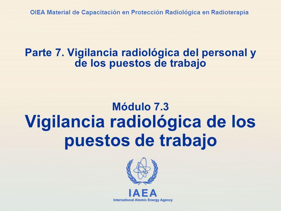 IAEA International Atomic Energy Agency OIEA Material de Capacitación en Protección Radiológica en Radioterapia Parte 7. Vigilancia radiológica del pe