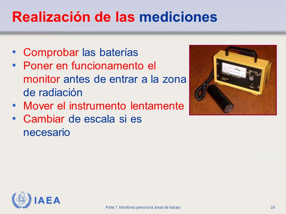 IAEA Parte 7. Monitoreo personal & áreas de trabajo29 Realización de las mediciones Comprobar las baterías Poner en funcionamento el monitor antes de