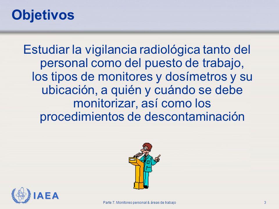 IAEA Parte 7. Monitoreo personal & áreas de trabajo3 Objetivos Estudiar la vigilancia radiológica tanto del personal como del puesto de trabajo, los t