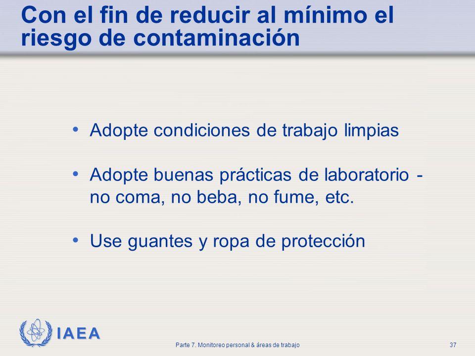 IAEA Parte 7. Monitoreo personal & áreas de trabajo37 Con el fin de reducir al mínimo el riesgo de contaminación Adopte condiciones de trabajo limpias