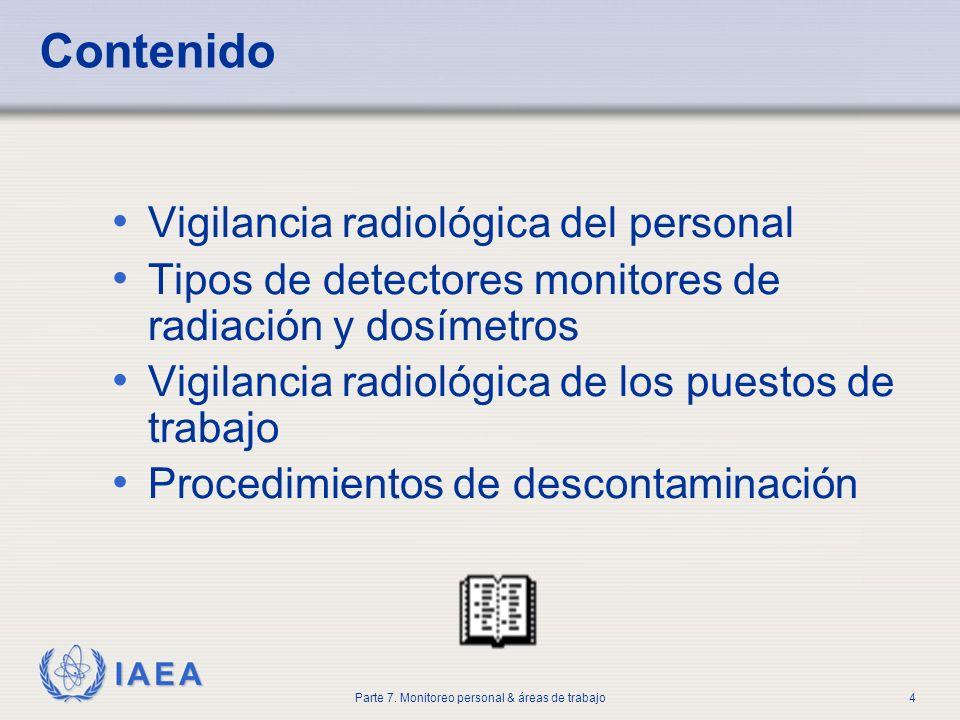 IAEA Parte 7. Monitoreo personal & áreas de trabajo4 Contenido Vigilancia radiológica del personal Tipos de detectores monitores de radiación y dosíme