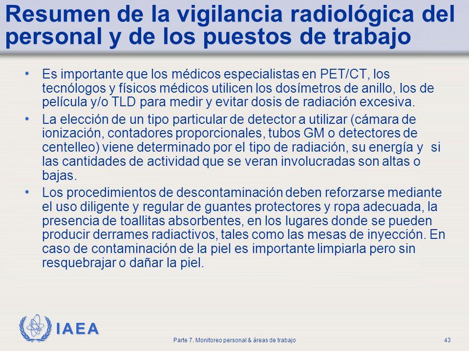 IAEA Parte 7. Monitoreo personal & áreas de trabajo43 Resumen de la vigilancia radiológica del personal y de los puestos de trabajo Es importante que