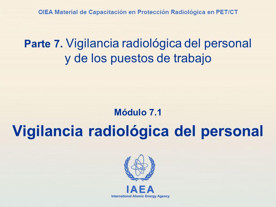 IAEA International Atomic Energy Agency OIEA Material de Capacitación en Protección Radiológica en PET/CT Parte 7. Vigilancia radiológica del personal