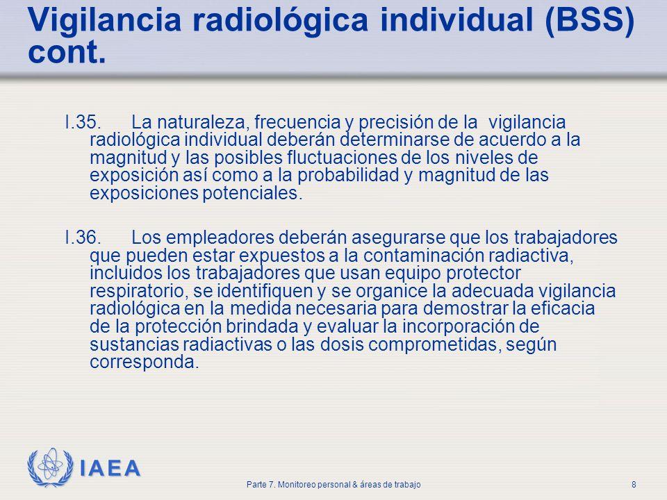 IAEA Parte 7. Monitoreo personal & áreas de trabajo8 Vigilancia radiológica individual (BSS) cont. I.35. La naturaleza, frecuencia y precisión de la v