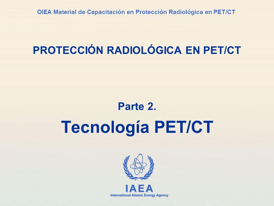 IAEA International Atomic Energy Agency OIEA Material de Capacitación en Protección Radiológica en PET/CT PROTECCIÓN RADIOLÓGICA EN PET/CT Parte 2. Te