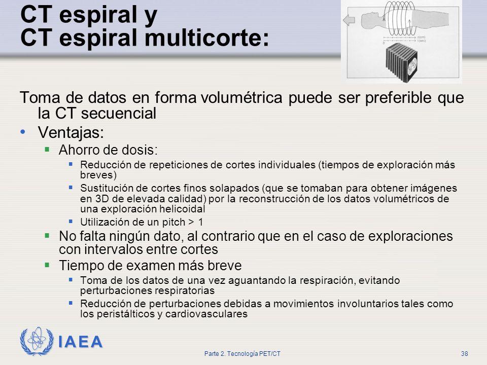 IAEA Parte 2. Tecnología PET/CT38 CT espiral y CT espiral multicorte: Toma de datos en forma volumétrica puede ser preferible que la CT secuencial Ven