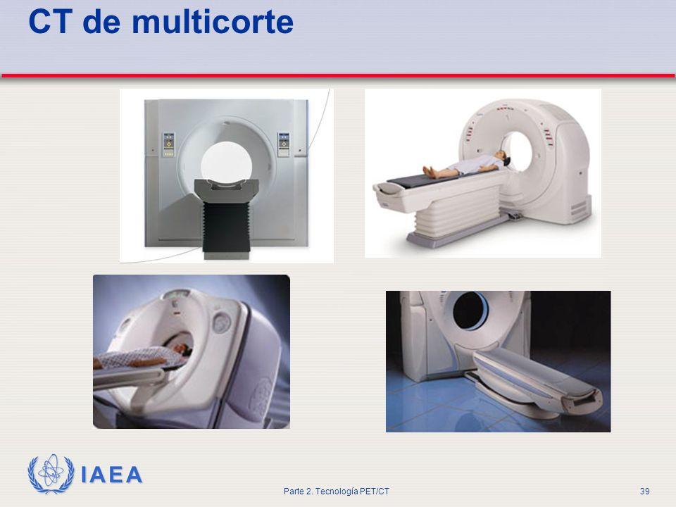 IAEA Parte 2. Tecnología PET/CT39 CT de multicorte