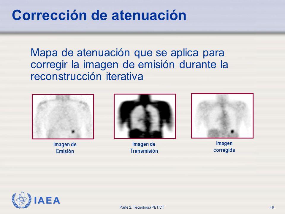 IAEA Parte 2. Tecnología PET/CT49 Mapa de atenuación que se aplica para corregir la imagen de emisión durante la reconstrucción iterativa Imagen de Em