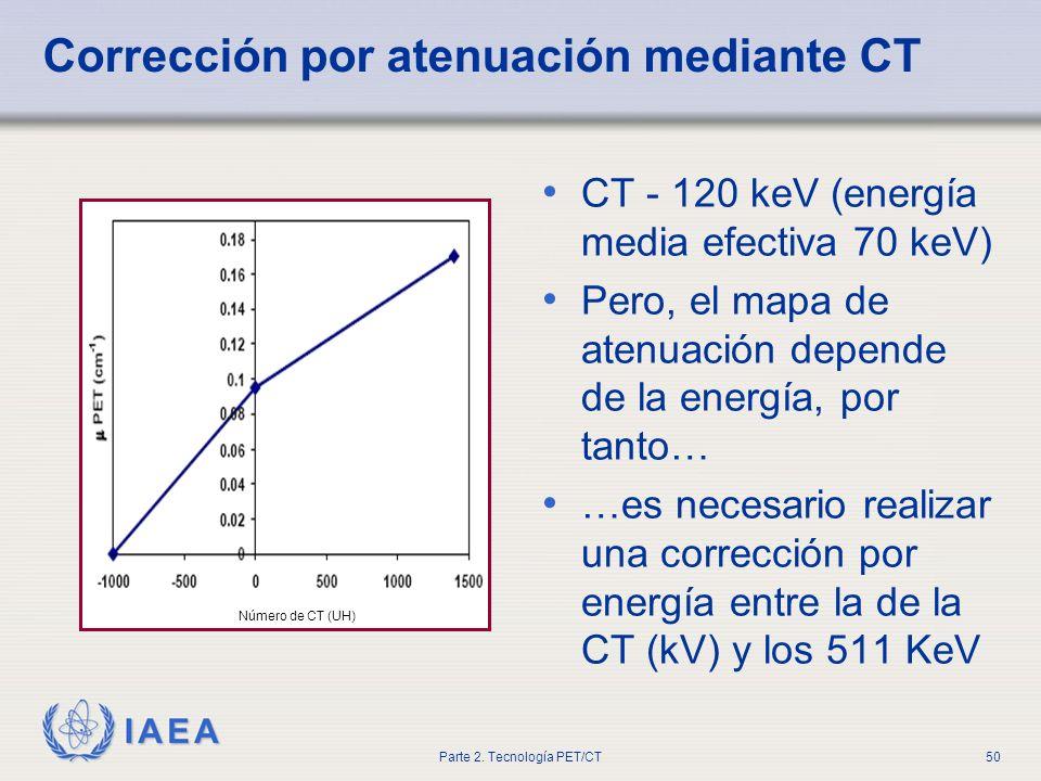 IAEA Parte 2. Tecnología PET/CT50 Corrección por atenuación mediante CT CT - 120 keV (energía media efectiva 70 keV) Pero, el mapa de atenuación depen